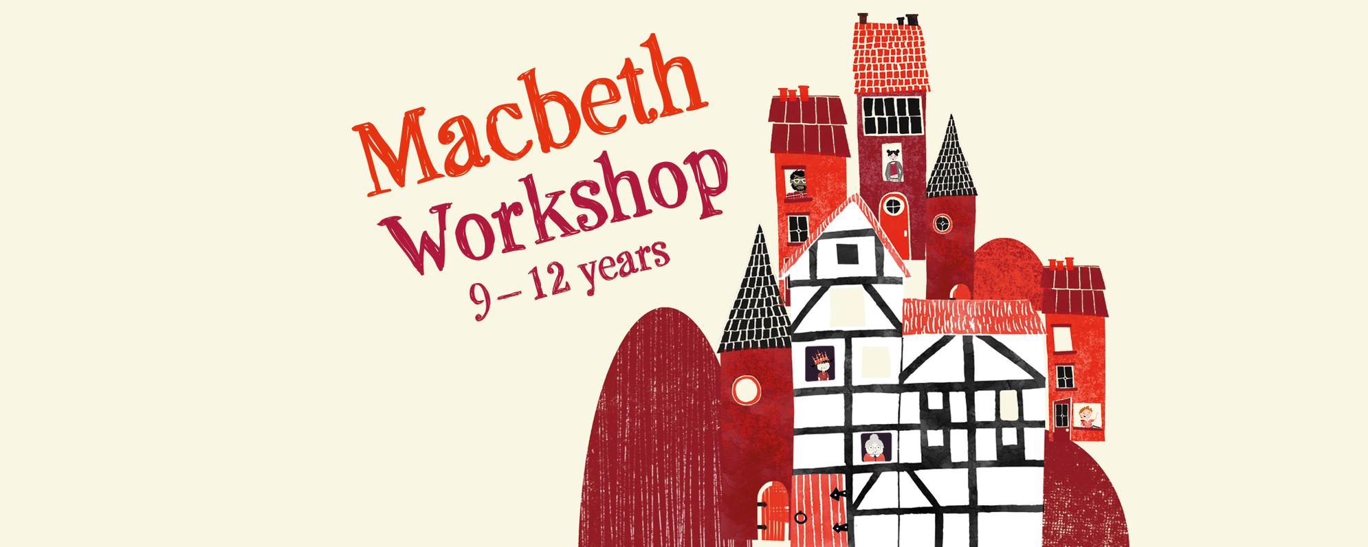 Title 'Macbeth Workshop 9-12 years' alongside cartoon houses and figures