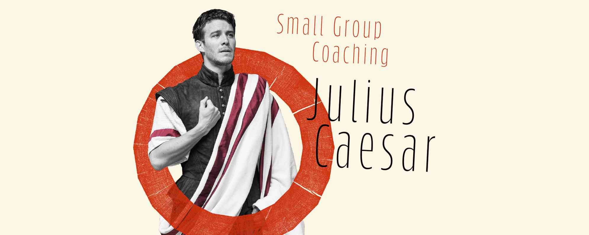 Text: Small Group Coaching Julius Caesar , an acotr wears a robe and holds a fist to his chest