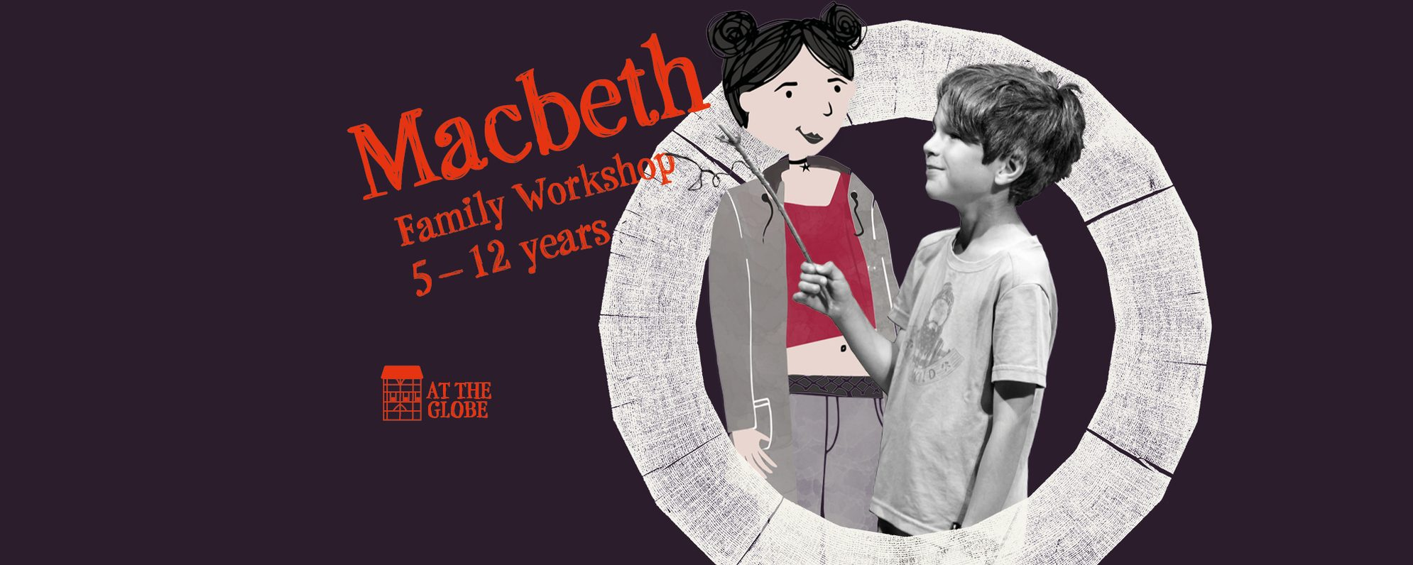 Text: Macbeth Family Workshop 5-12 years, Image of the Globe Theatre with a cartoon teen and child holding a stick